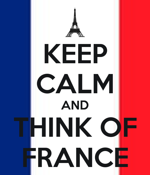 KEEP CALM AND THINK OF FRANCE
