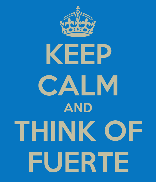 KEEP CALM AND THINK OF FUERTE