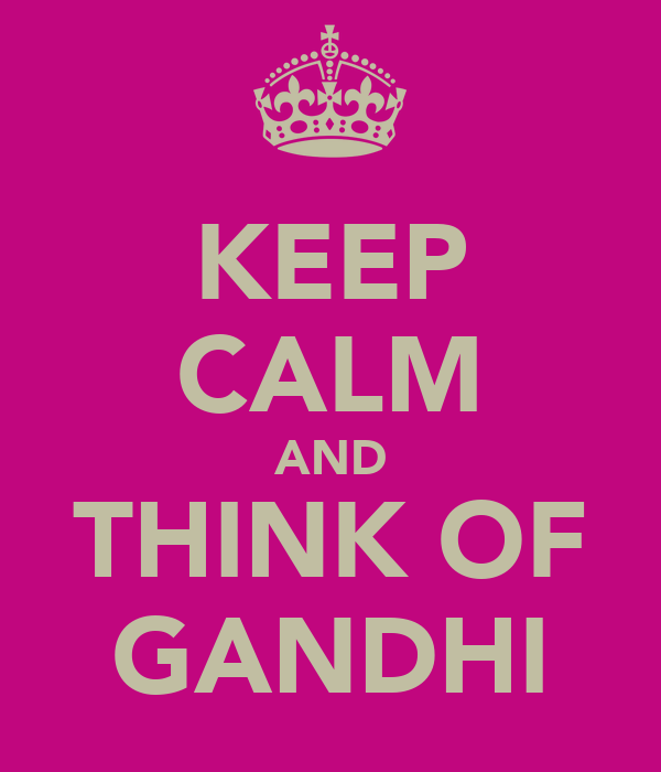 KEEP CALM AND THINK OF GANDHI