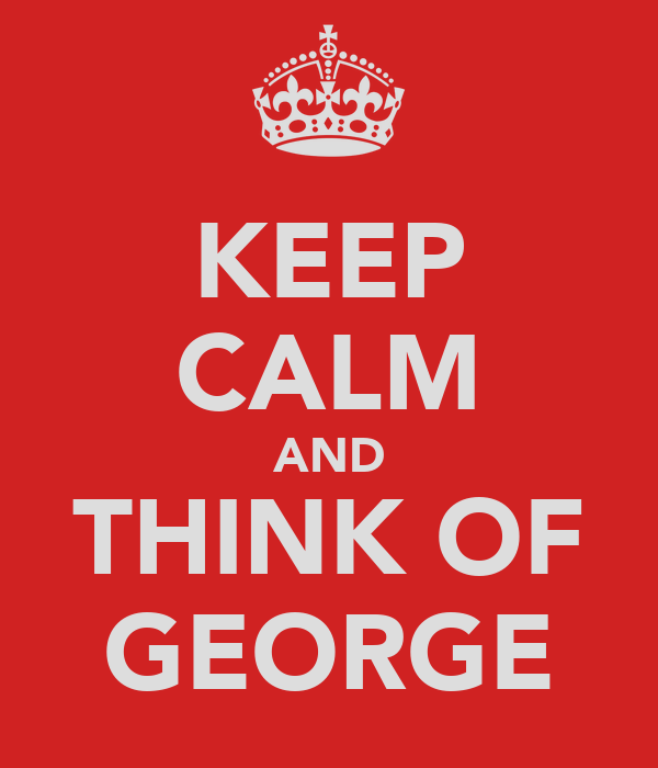 KEEP CALM AND THINK OF GEORGE