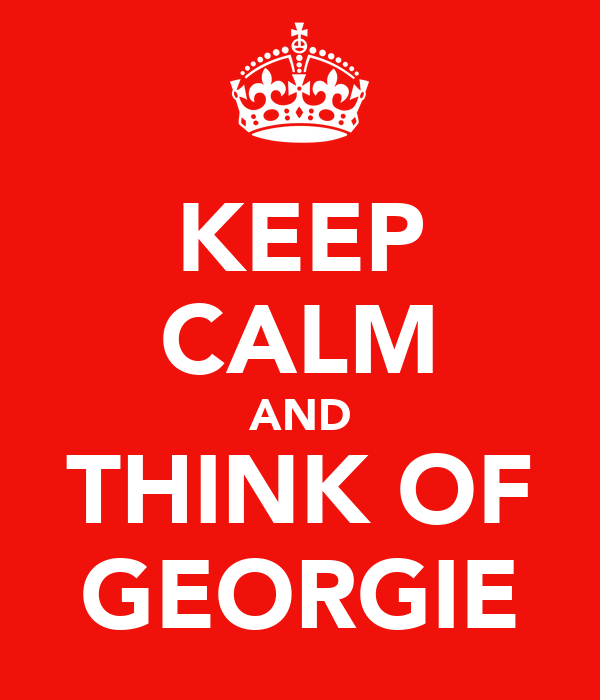 KEEP CALM AND THINK OF GEORGIE