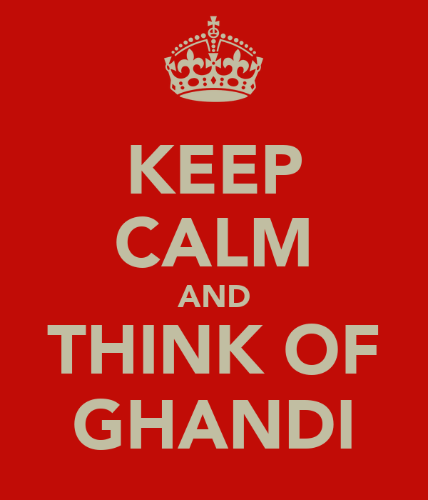 KEEP CALM AND THINK OF GHANDI