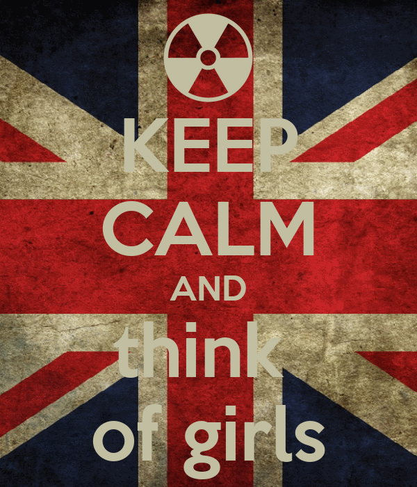 KEEP CALM AND think  of girls