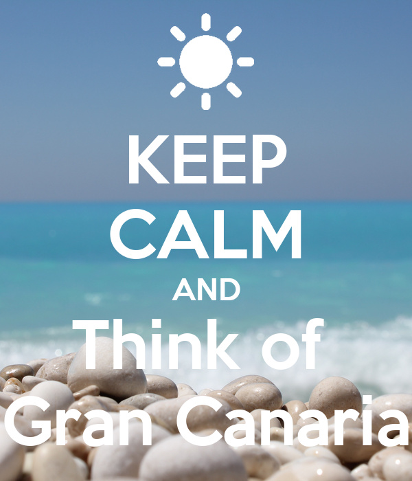 KEEP CALM AND Think of  Gran Canaria