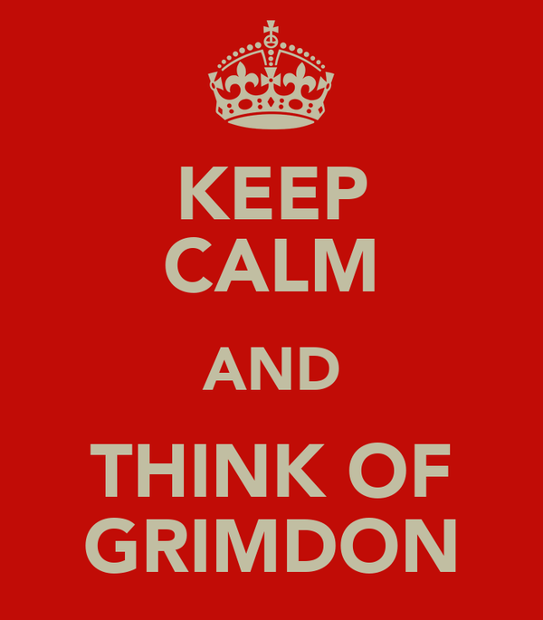 KEEP CALM AND THINK OF GRIMDON