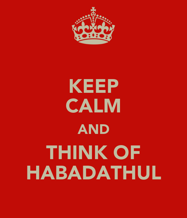 KEEP CALM AND THINK OF HABADATHUL