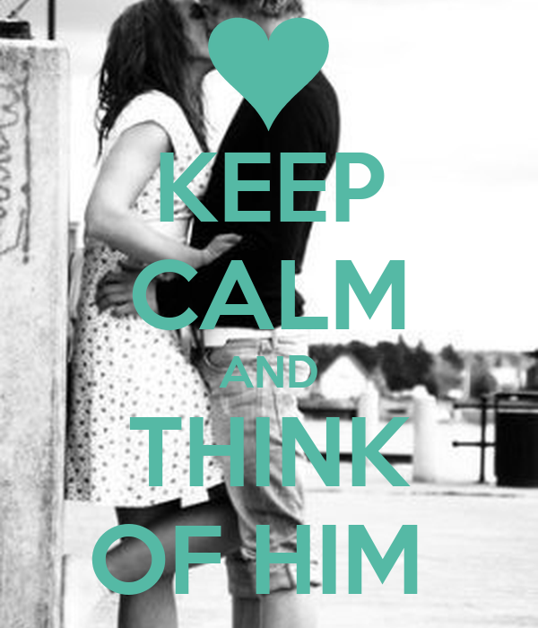 KEEP CALM AND THINK OF HIM