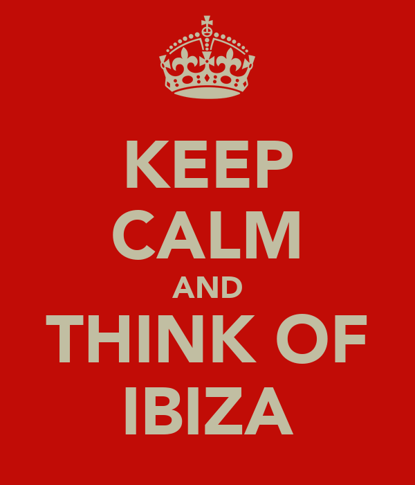 KEEP CALM AND THINK OF IBIZA