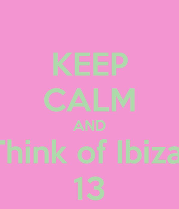 KEEP CALM AND Think of Ibiza  13