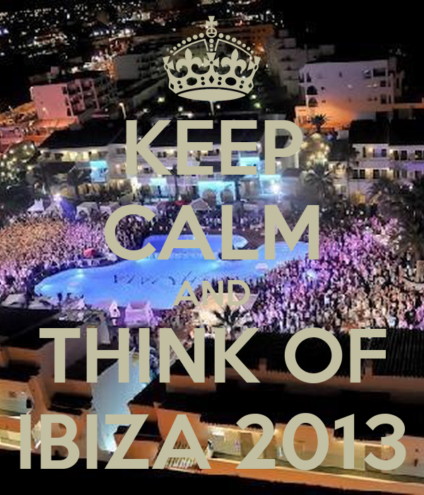 KEEP CALM AND THINK OF IBIZA 2013