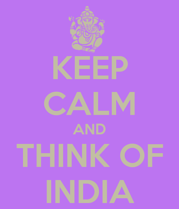 KEEP CALM AND THINK OF INDIA