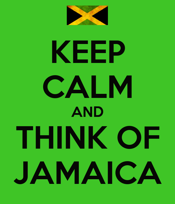 KEEP CALM AND THINK OF JAMAICA