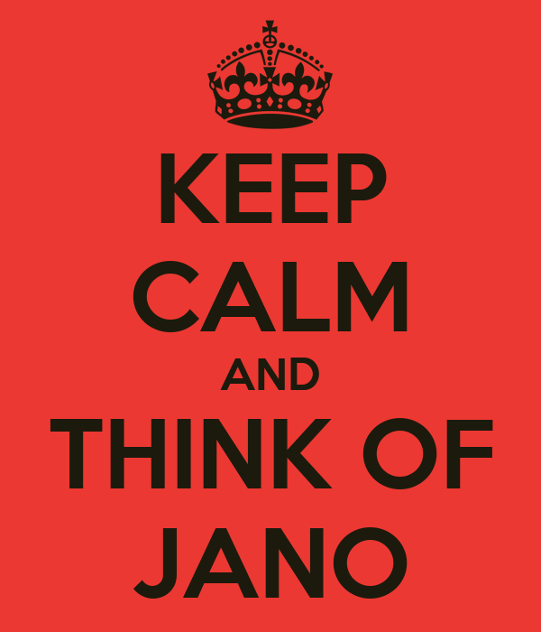 KEEP CALM AND THINK OF JANO