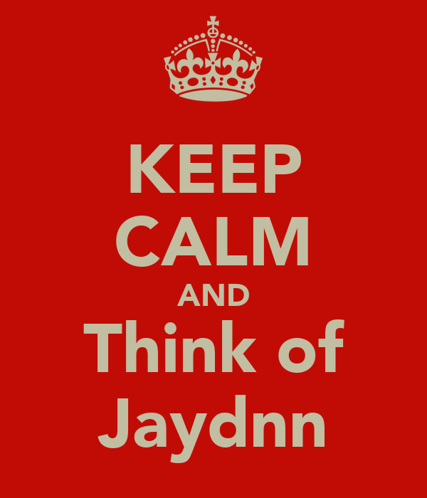 KEEP CALM AND Think of Jaydnn