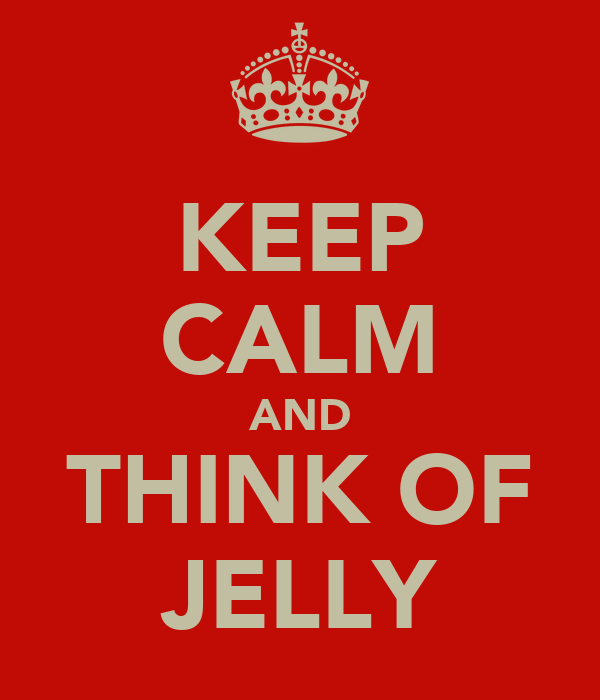 KEEP CALM AND THINK OF JELLY