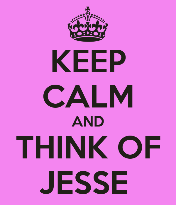 KEEP CALM AND THINK OF JESSE