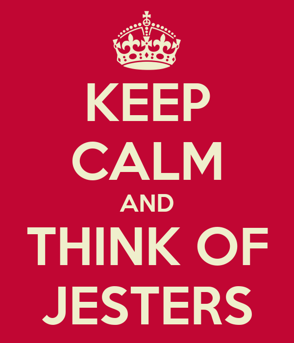 KEEP CALM AND THINK OF JESTERS
