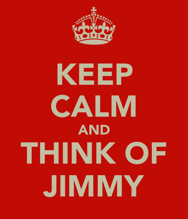 KEEP CALM AND THINK OF JIMMY