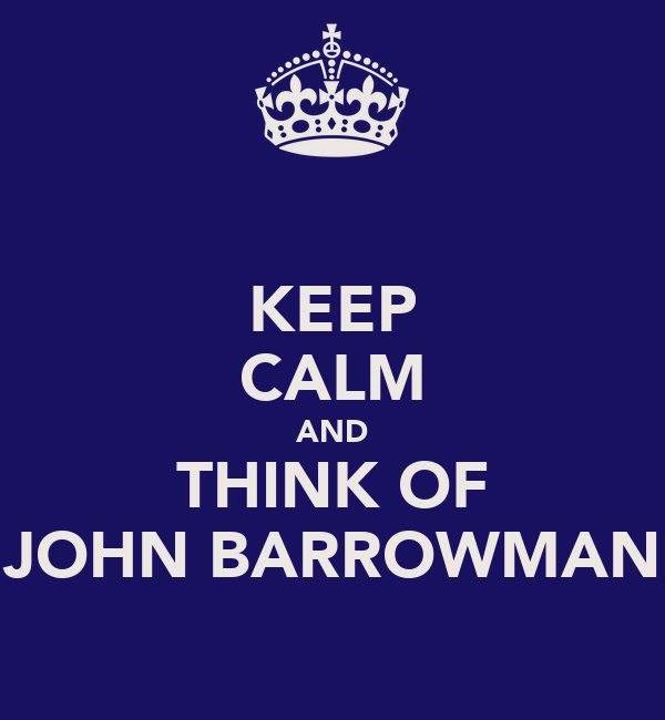 KEEP CALM AND THINK OF JOHN BARROWMAN