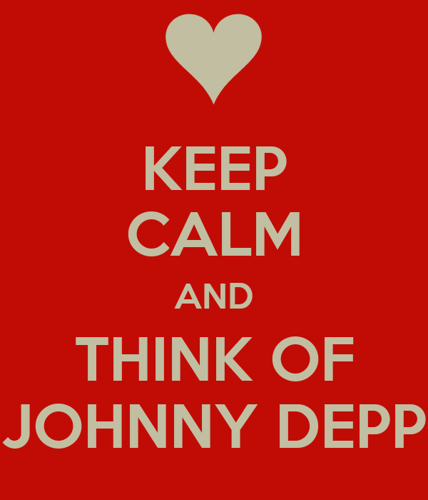 KEEP CALM AND THINK OF JOHNNY DEPP