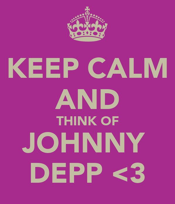 KEEP CALM AND THINK OF JOHNNY  DEPP <3