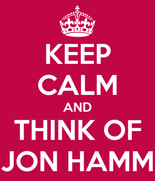 KEEP CALM AND THINK OF JON HAMM
