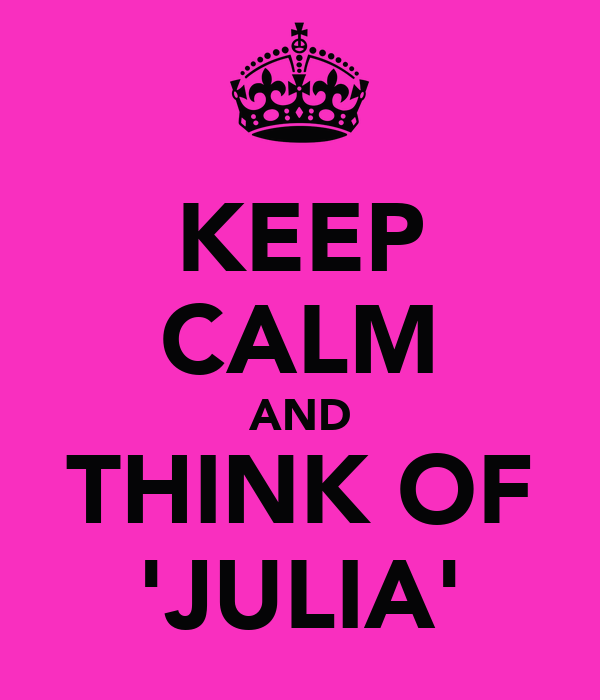KEEP CALM AND THINK OF 'JULIA'