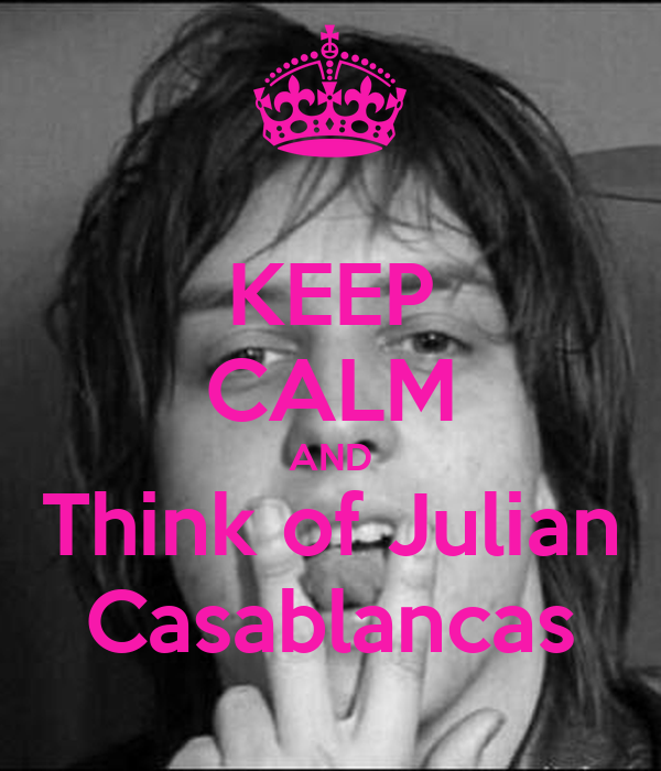 KEEP CALM AND Think of Julian Casablancas