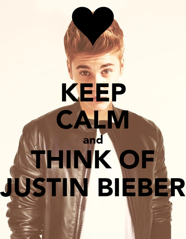 KEEP CALM and THINK OF JUSTIN BIEBER