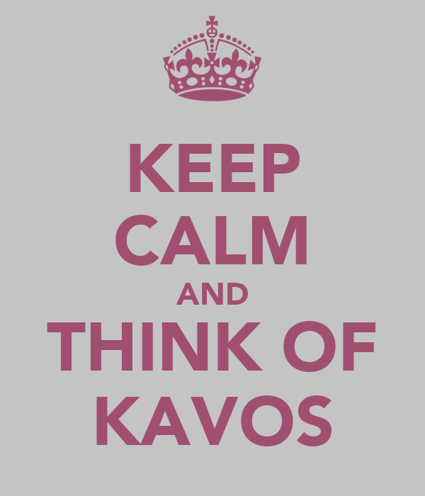 KEEP CALM AND THINK OF KAVOS