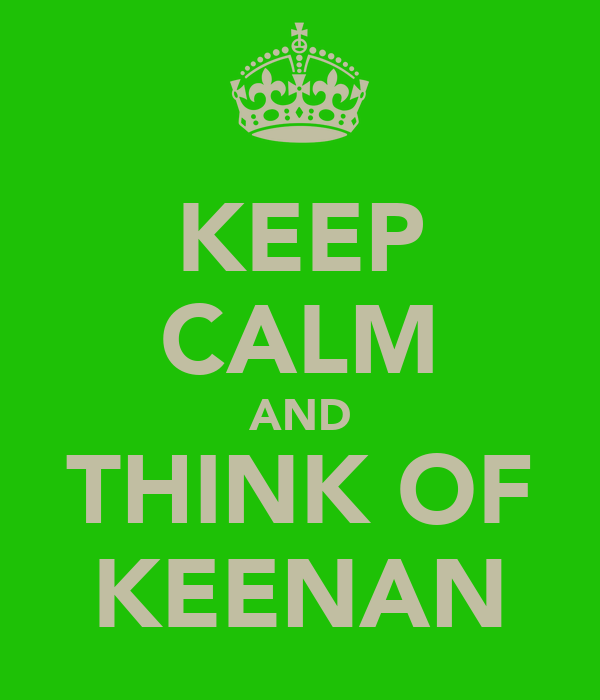 KEEP CALM AND THINK OF KEENAN