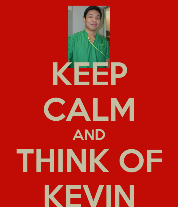 KEEP CALM AND THINK OF KEVIN