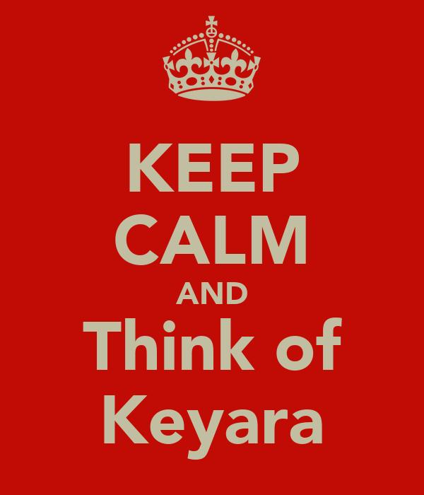 KEEP CALM AND Think of Keyara
