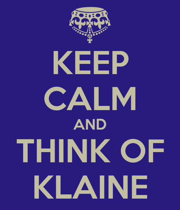 KEEP CALM AND THINK OF KLAINE