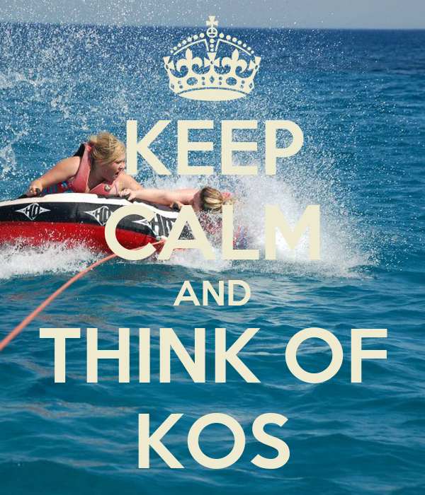 KEEP CALM AND THINK OF KOS