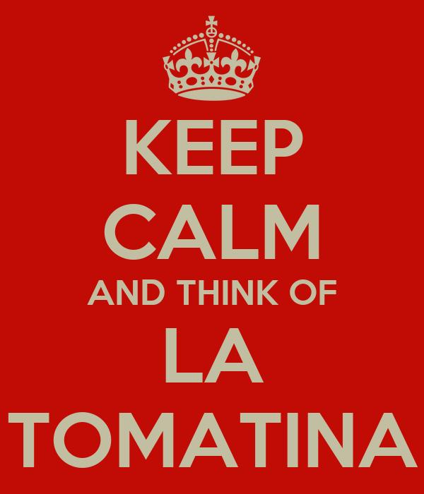 KEEP CALM AND THINK OF LA TOMATINA