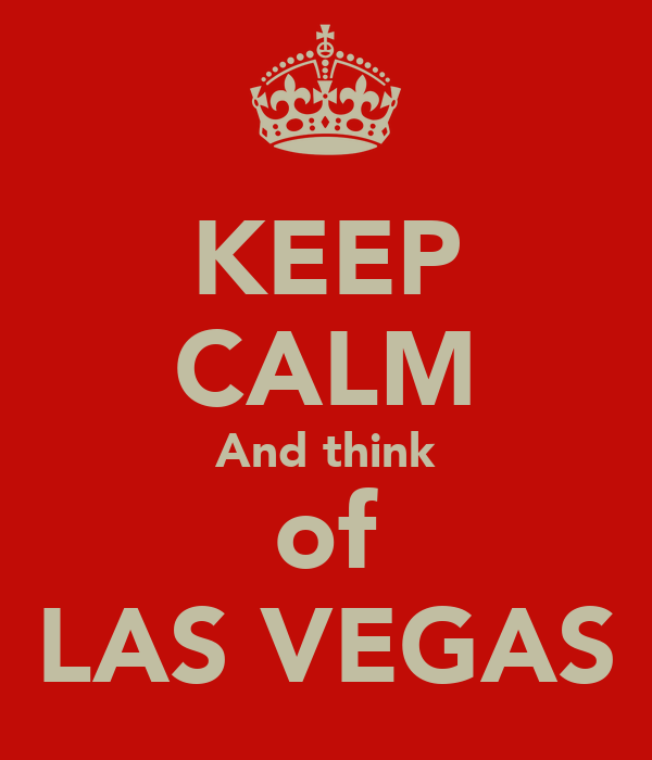 KEEP CALM And think of LAS VEGAS