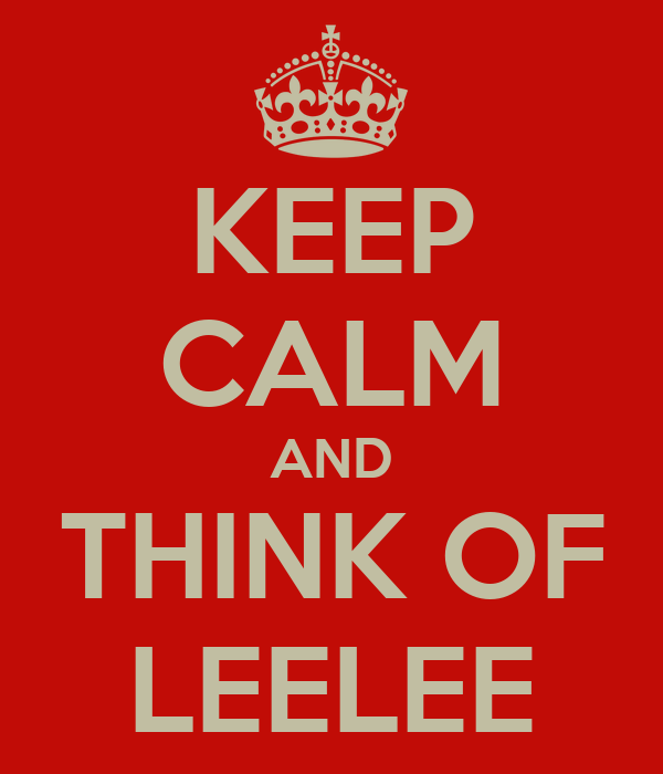 KEEP CALM AND THINK OF LEELEE