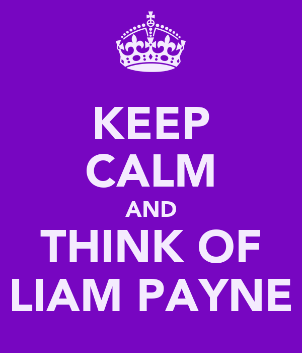 KEEP CALM AND THINK OF LIAM PAYNE