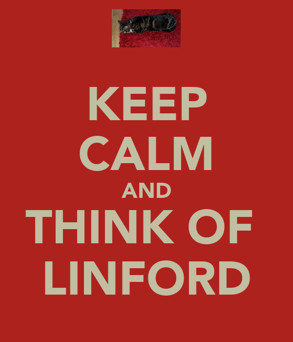KEEP CALM AND THINK OF  LINFORD