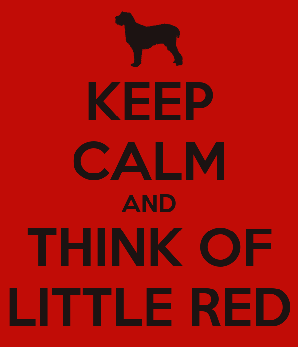KEEP CALM AND THINK OF LITTLE RED