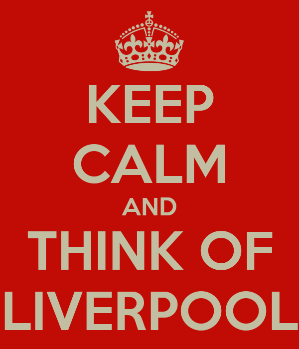 KEEP CALM AND THINK OF LIVERPOOL