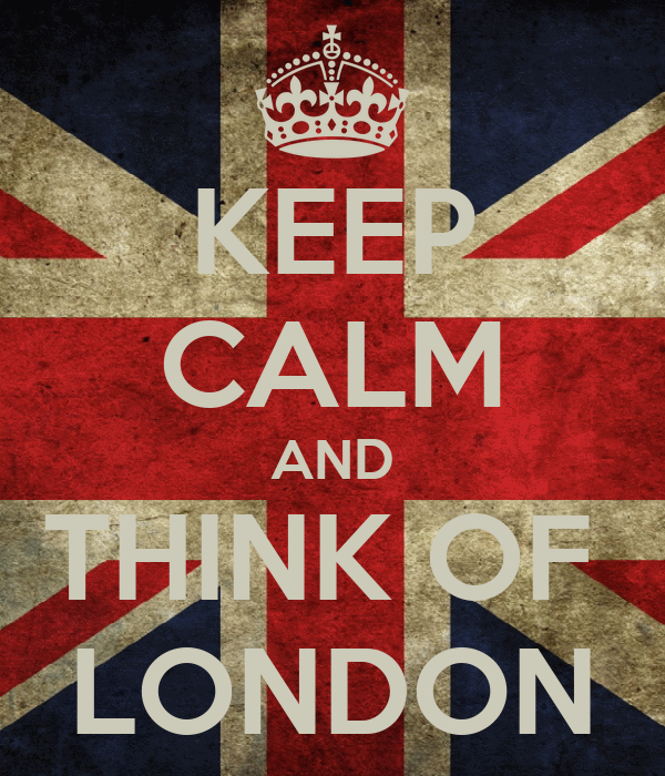 KEEP CALM AND THINK OF  LONDON