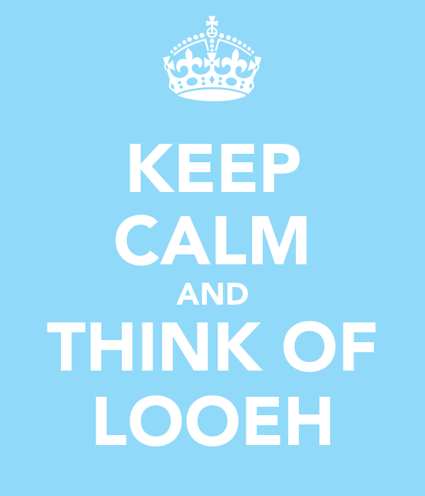 KEEP CALM AND THINK OF LOOEH