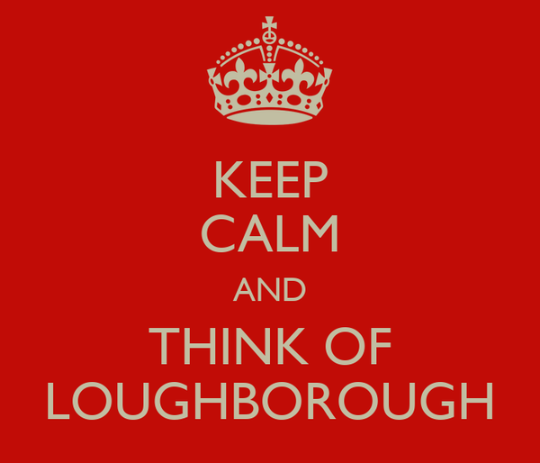 KEEP CALM AND THINK OF LOUGHBOROUGH
