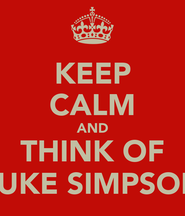KEEP CALM AND THINK OF LUKE SIMPSON