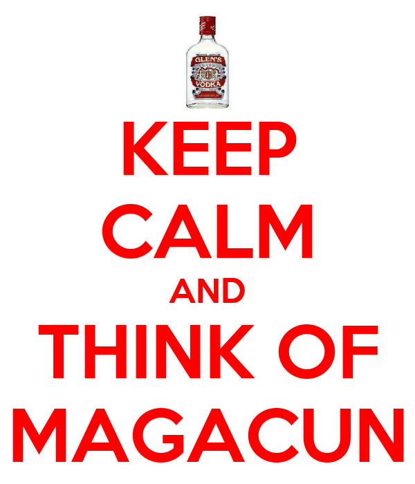 KEEP CALM AND THINK OF MAGACUN