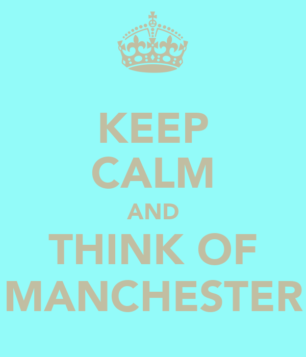 KEEP CALM AND THINK OF MANCHESTER