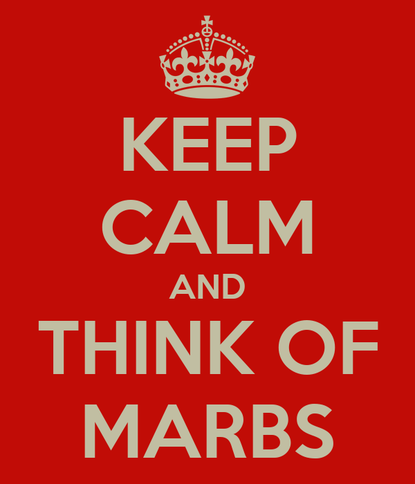 KEEP CALM AND THINK OF MARBS