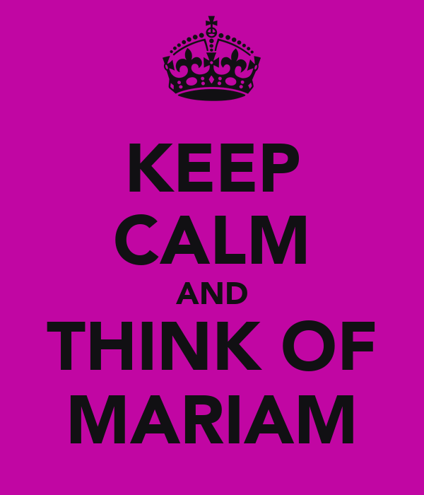 KEEP CALM AND THINK OF MARIAM